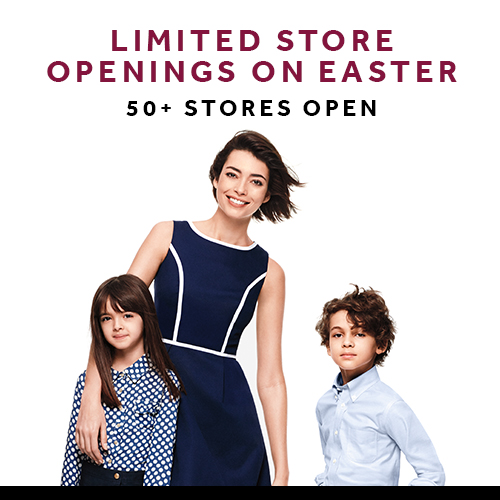 LIMITED STORE OPENINGS ON EASTER - 50+ STORES OPEN