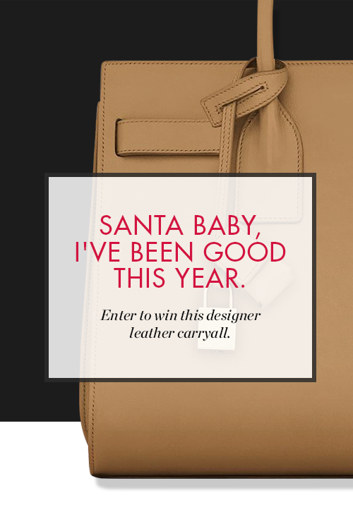 Santa Baby, I've Been Good This Year. Click here to enter to win this designer leather carryall >